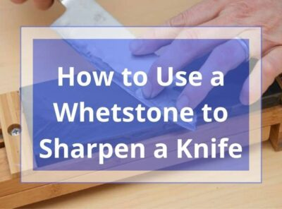How to Use a Whetstone to Sharpen a Knife| 6 Easy Steps