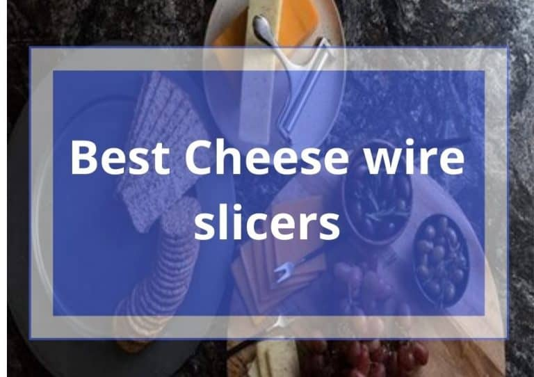 14 Best Cheese Slicer Review & Buyer's Guide 2021