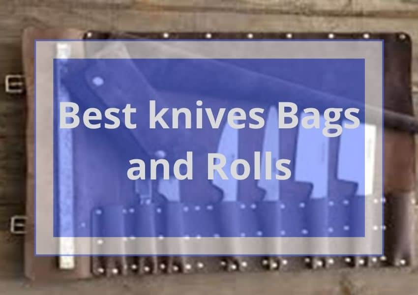 best knives bags and rolls