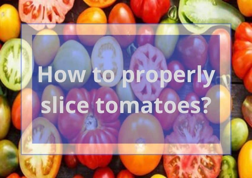 How to properly slice tomatoes?