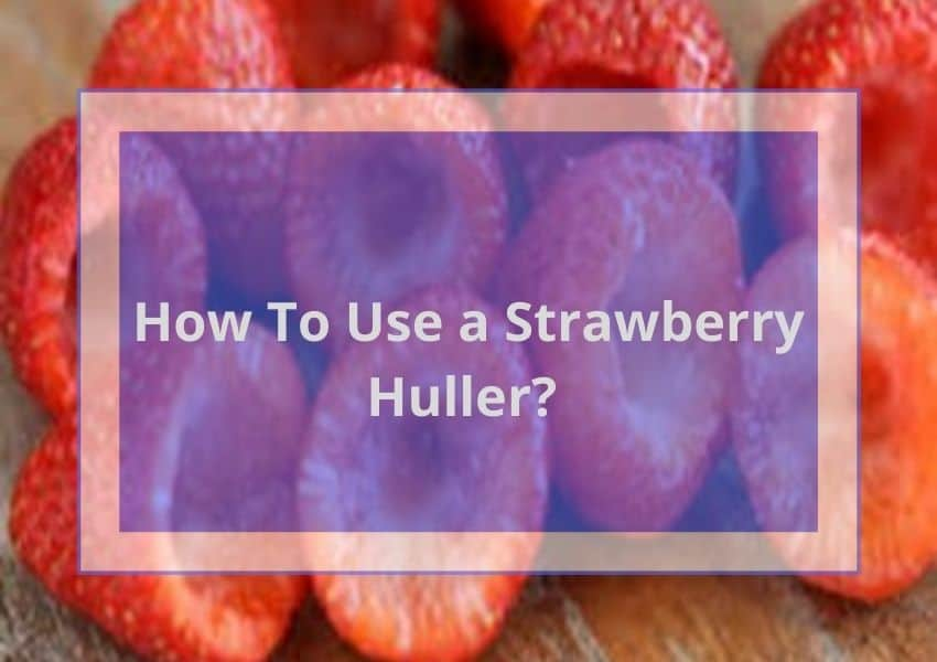 How to use a strawberry huller