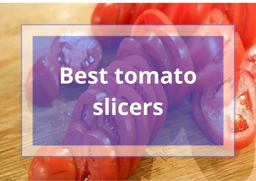 best tomato slicers