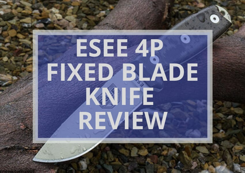 ESEE 4P Fixed Blade Knife Review