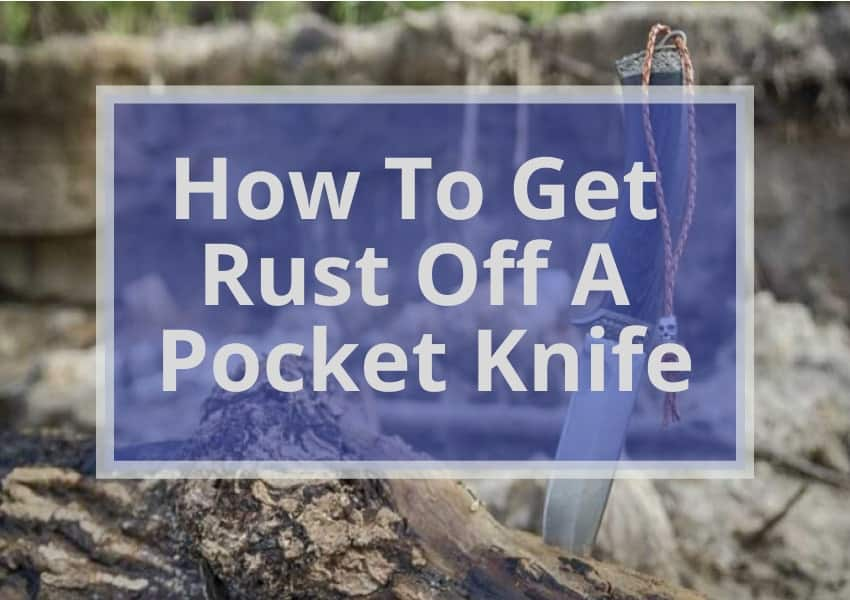 How To Get Rust Off A Pocket Knife