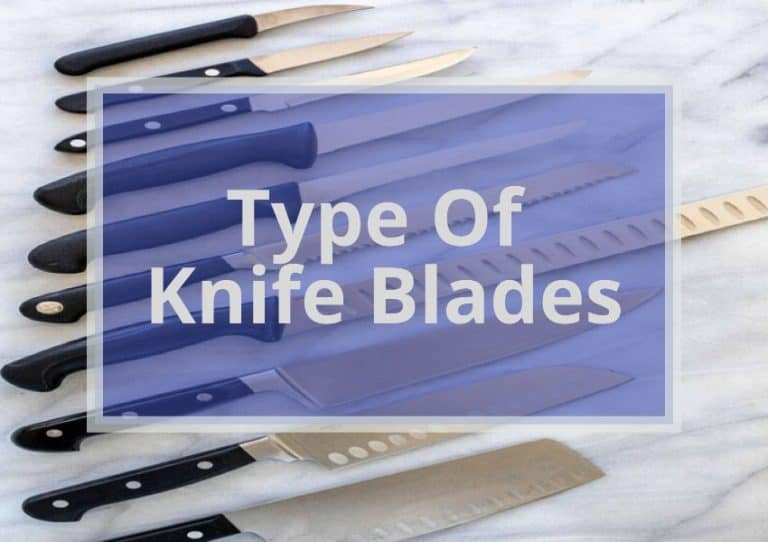 25 Type Of Knife Blades| Complete Guide Of Blade Shapes And Uses With Pictures