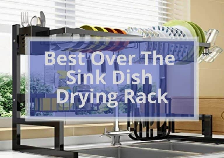 12 Best Over The Sink Dish Drying Rack  2021 Buyer's Guide