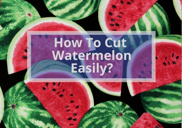 How To Cut Watermelon Easily?