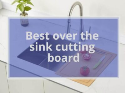 10 Best Over the Sink Cutting Board Review 2021