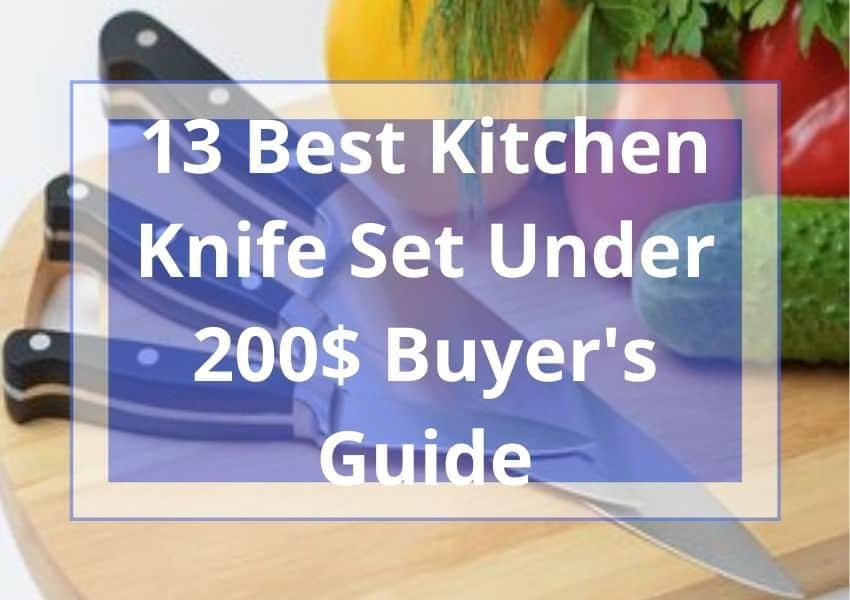 13 Best Kitchen Knife Set Under 200$ Buyer's Guide