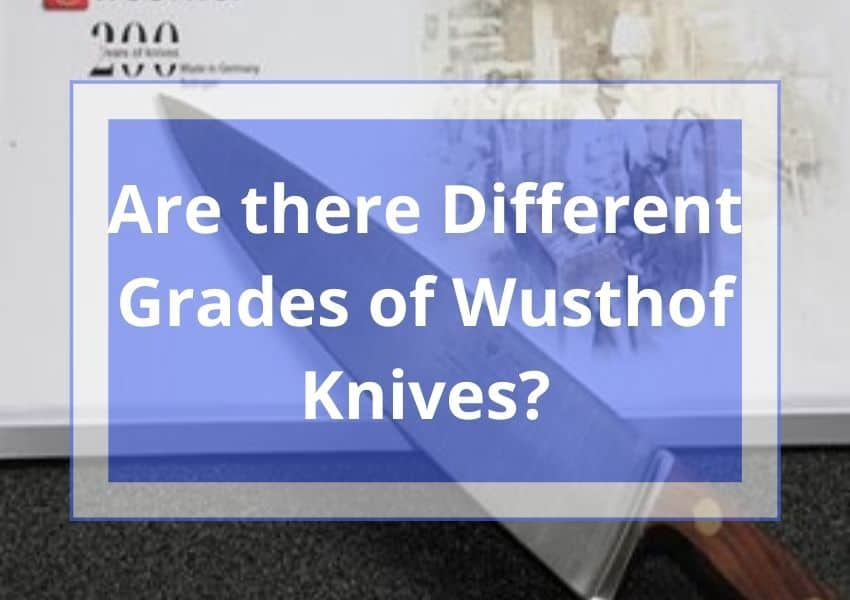 Are there Different Grades of Wusthof knives