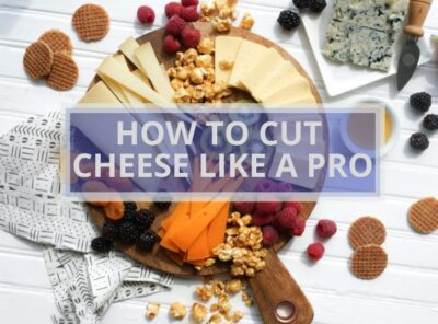 How to Cut Cheese Like a Pro? | 7 Easy Ways