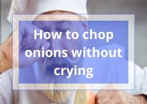 How to chop onions without crying