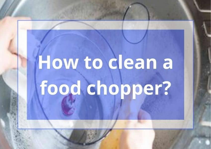 How to clean a food chopper