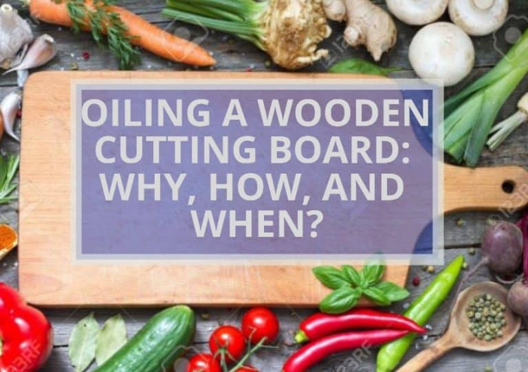 Oiling Wooden Cutting Boards Why, How, and When?