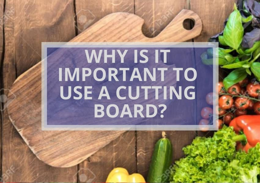 WHY IS IT IMPORTANT TO USE A CUTTING BOARD?