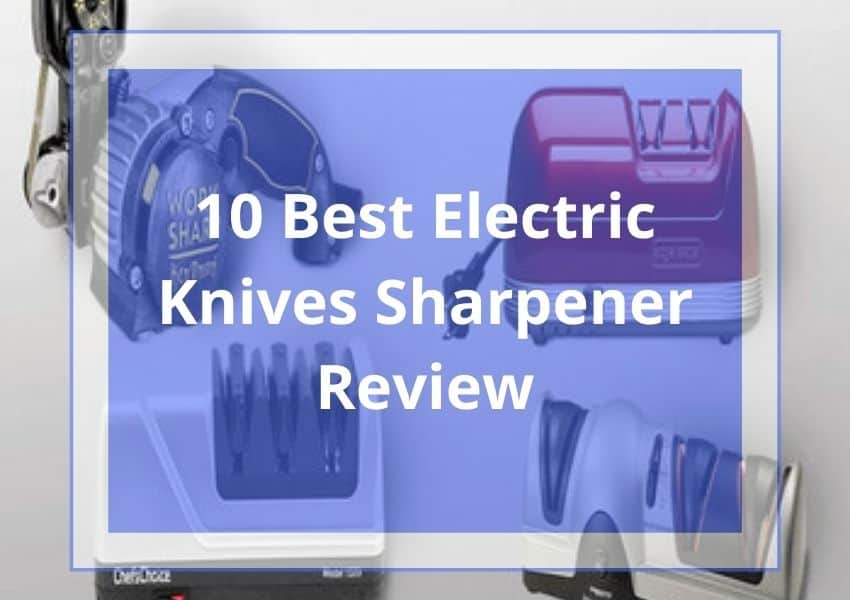 10 Best Electric Knives Sharpener Review