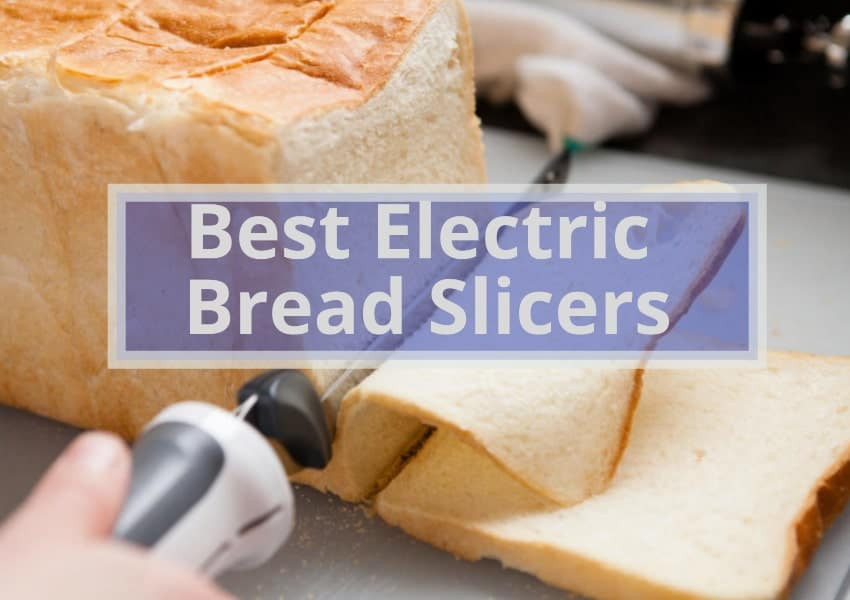 BEST ELECTRIC BREAD SLICERS