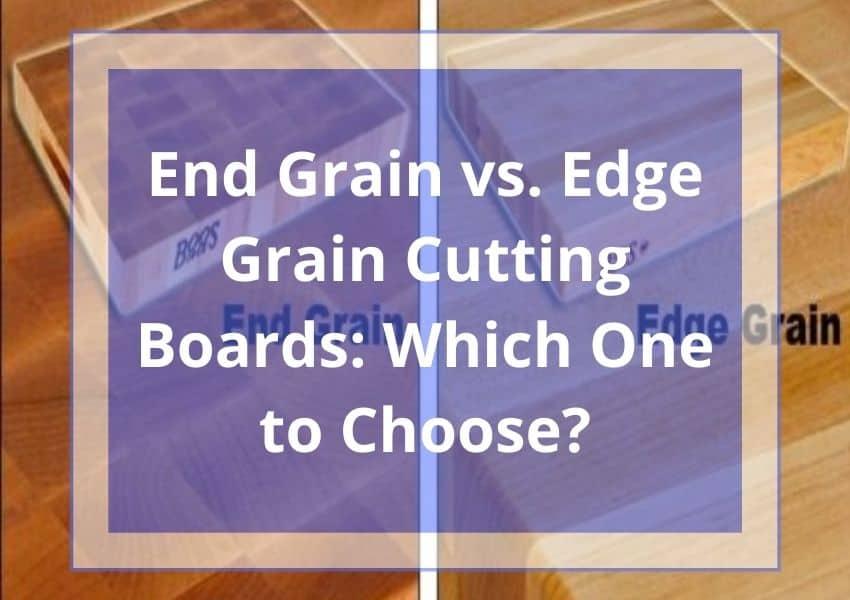 End Grain vs. Edge Grain Cutting Boards: Which One to Choose?