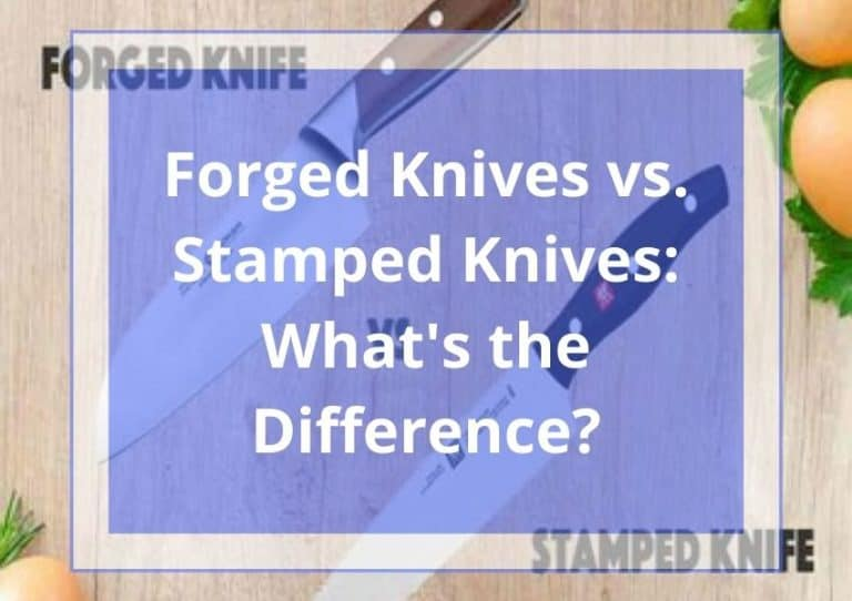 Forged Knives vs. Stamped Knives: What's the Difference?