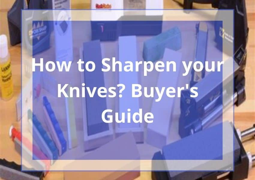 How to Sharpen your Knives? Buyer's Guide