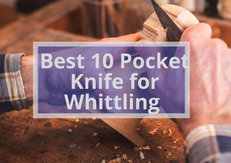 Best 10 Pocket Knife for Whittling  Get Your Best Whittling Knife Now!