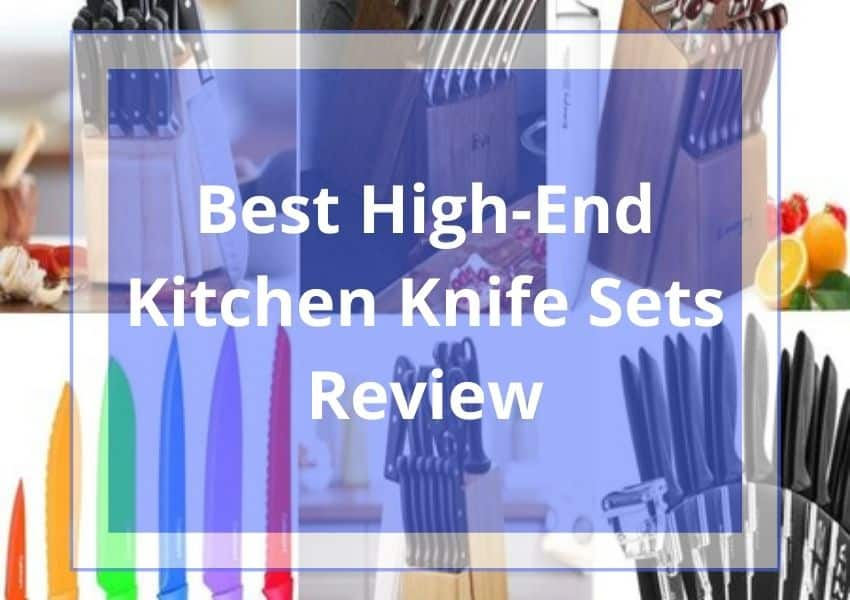 Best High-End Kitchen Knife Sets Review