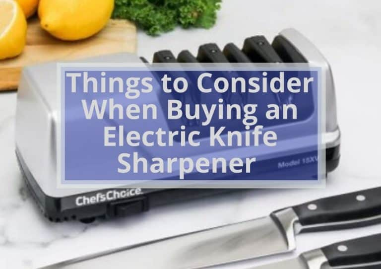 Things to Consider When Buying an Electric Knife Sharpener
