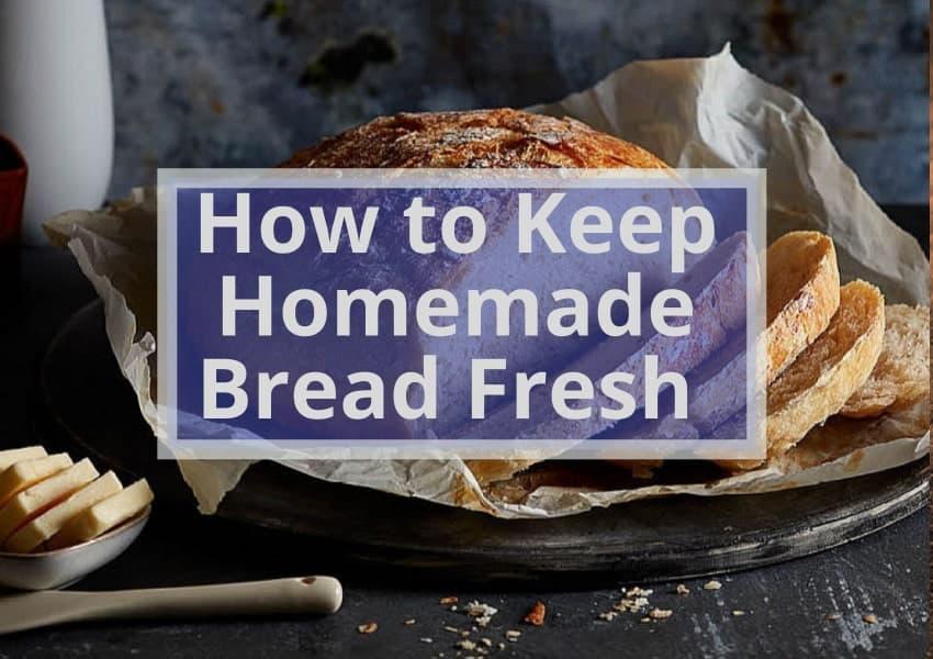 how to keep homemade bread fresh