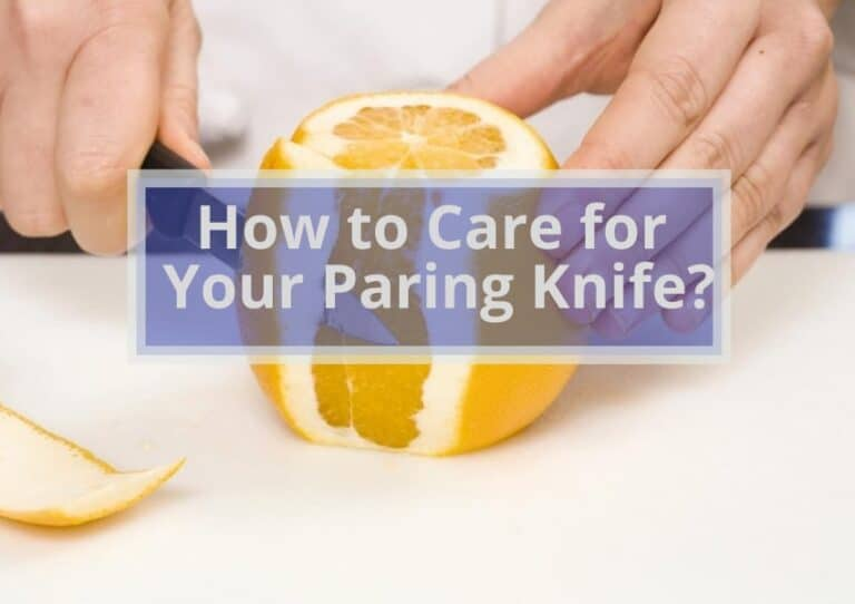 How to Care for Your Paring Knife?