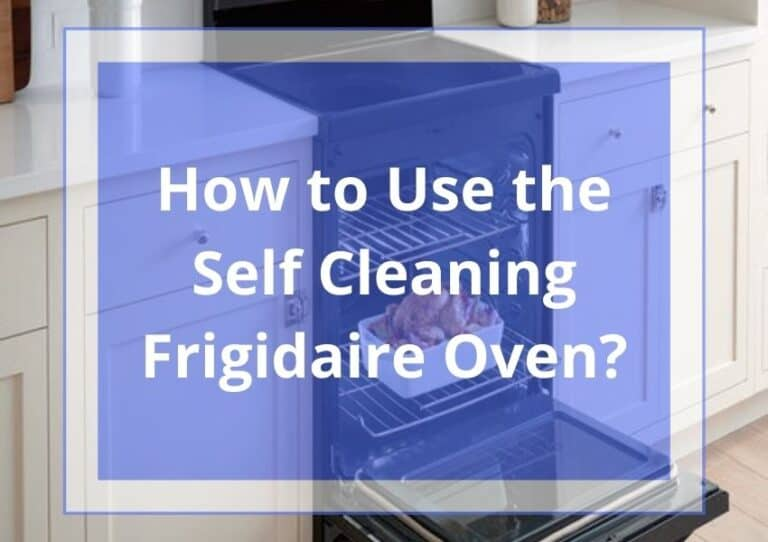 How to Use the Self Cleaning Frigidaire Oven?