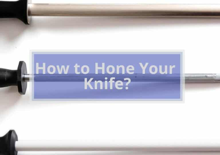 How to Hone Your Knife? | Easy Guide